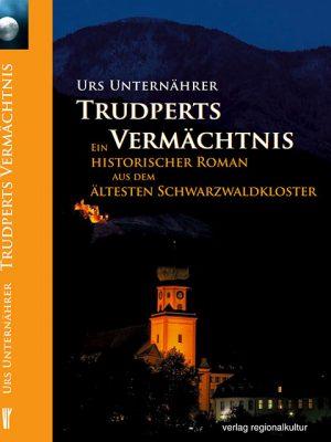 Buch Urs Unternährer | Trudperts Vermächtnis