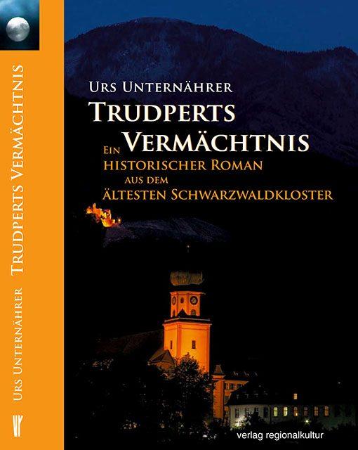 Buch Urs Unternährer   Trudperts Vermächtnis